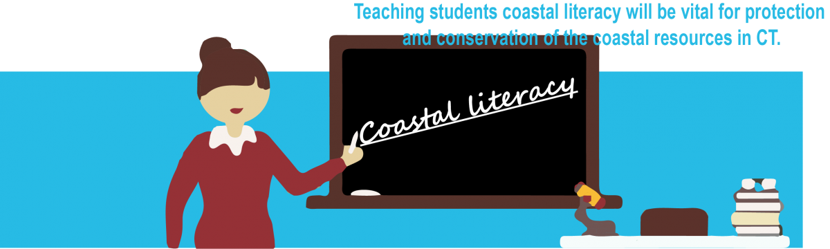 Teaching students coastal literacy will be vital for protection and conservation of the coastal resources in CT.